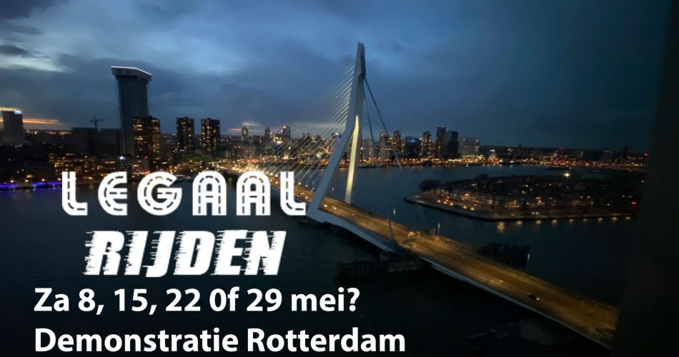 Legaalrijden demonstratie Rotterdam is in mei nu nog een datum